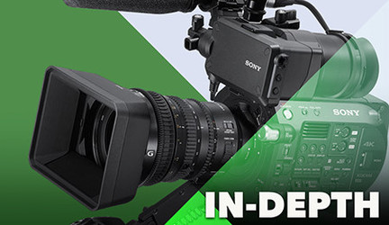 In-Depth: Sony FS7 / FS7 II